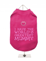 ''Mothers Day: Worlds Greatest Mummy'' Harness-Lined Dog T-Shirt